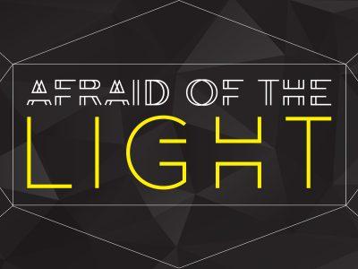 Afraid of the Light | Sermon/Lesson