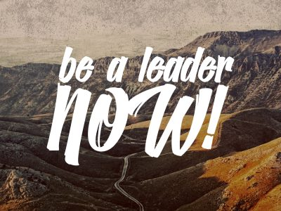 Be a Leader Now!